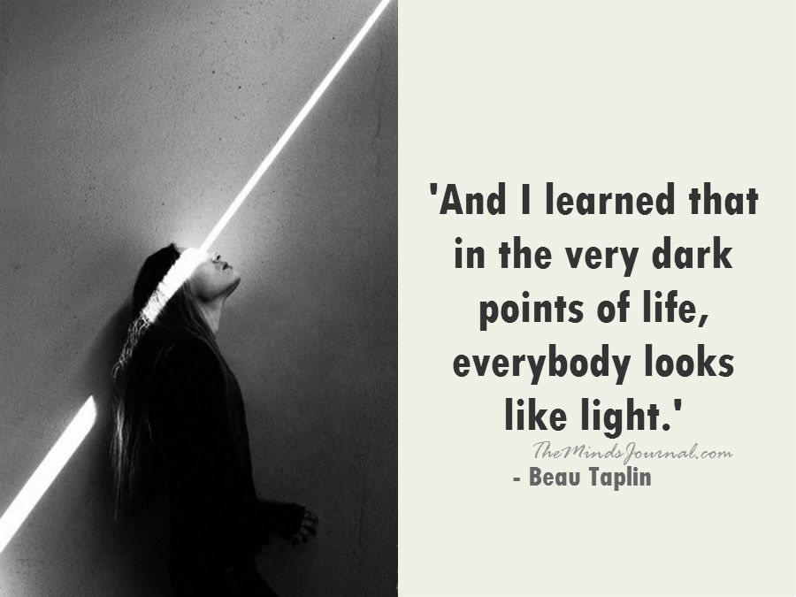 In the very dark points of life, everybody looks like light