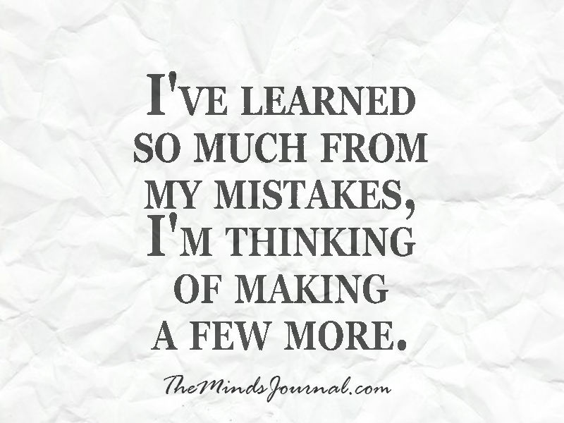 I've learned so much from my Mistakes