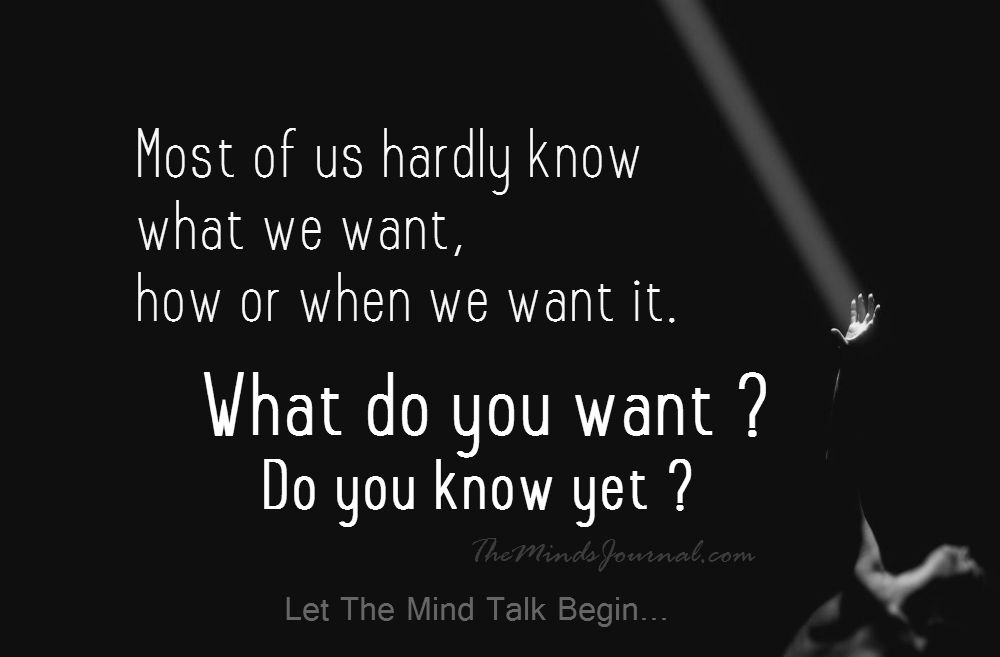 Most of us don't know what we want