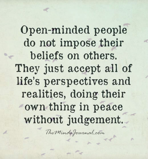 Open Minded People do not Impose their beliefs on others