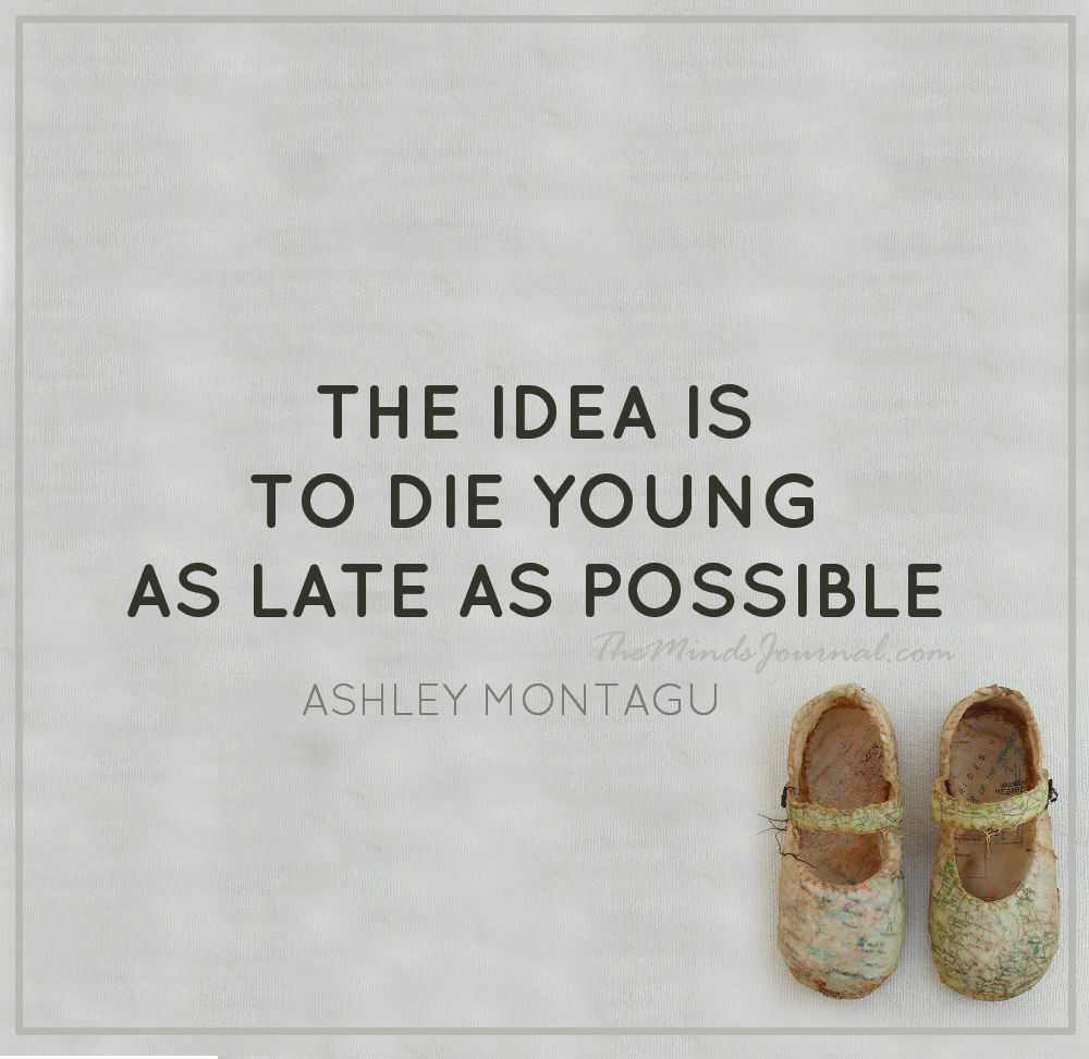 To die young, as late as possible