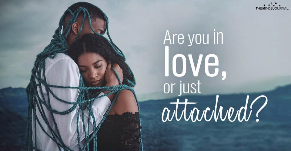 Are You in Love, or Just Attached?