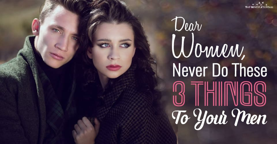 Dear Women, Never Do These 3 Things To Your Men
