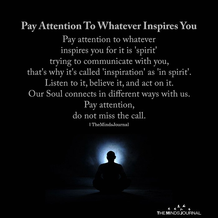 Pay Attention To Whatever Inspires You