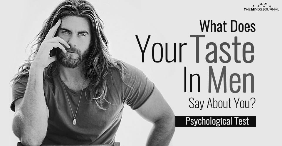 What Does Your Taste In Men Say About You? – Psychological Test