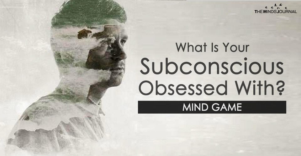 What Is Your Subconscious Obsessed With? – MIND GAME