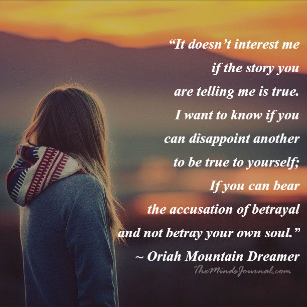 Bear the accusation of betrayal and not betray your own soul.