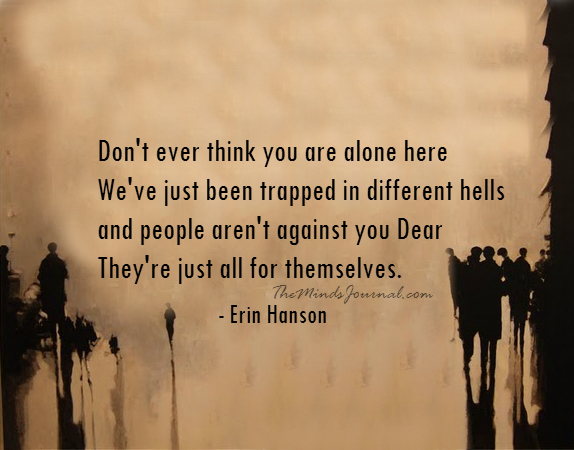 Don't ever think you are alone here