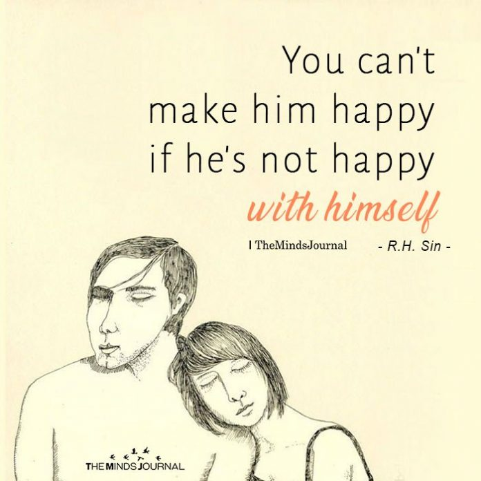 You Can't Make Him Happy, If He's Not Happy With Himself