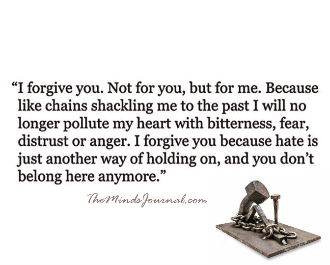 I forgive you, not for you, but for me