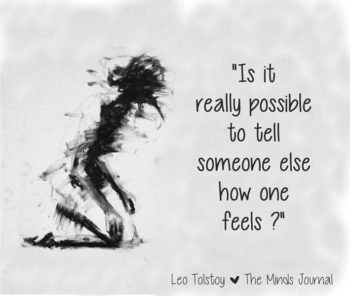 Is it really possible to tell someone else, how one feels ?