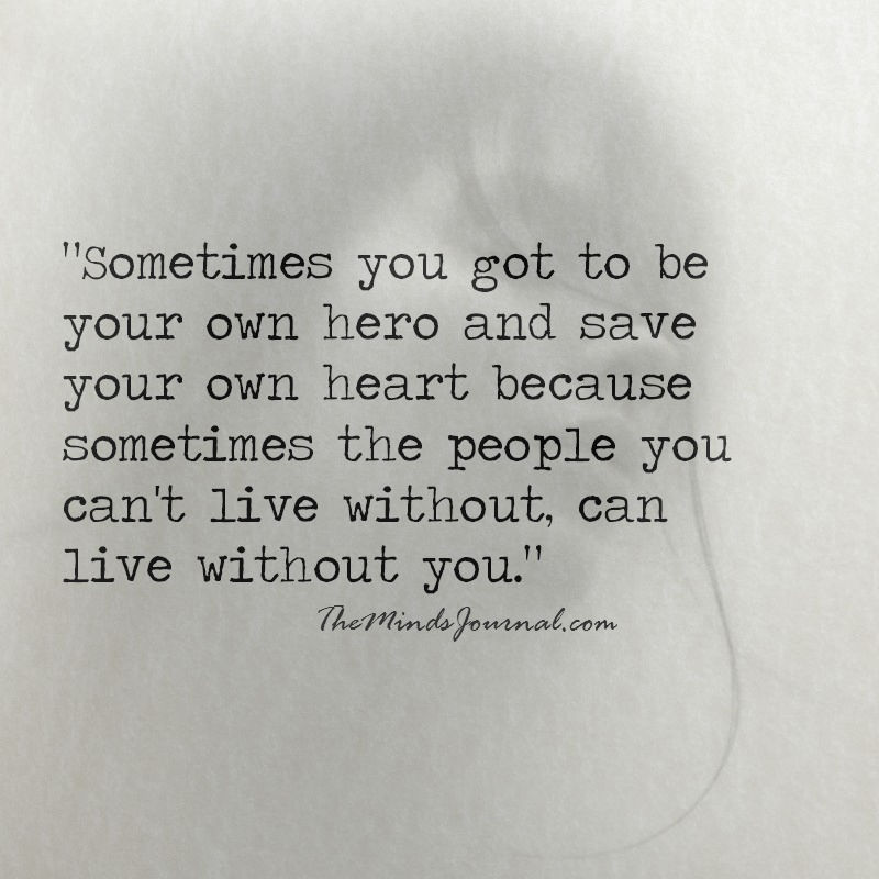 Sometimes you got to be your own hero