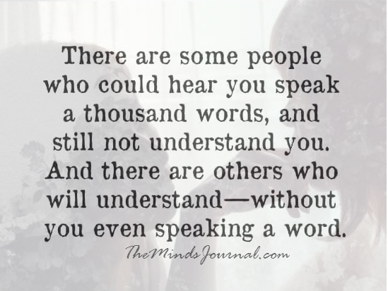 There are some people who could hear you speak a thousand words