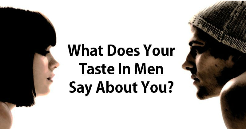 What Does Your Taste In Men Say About You? – MIND GAME