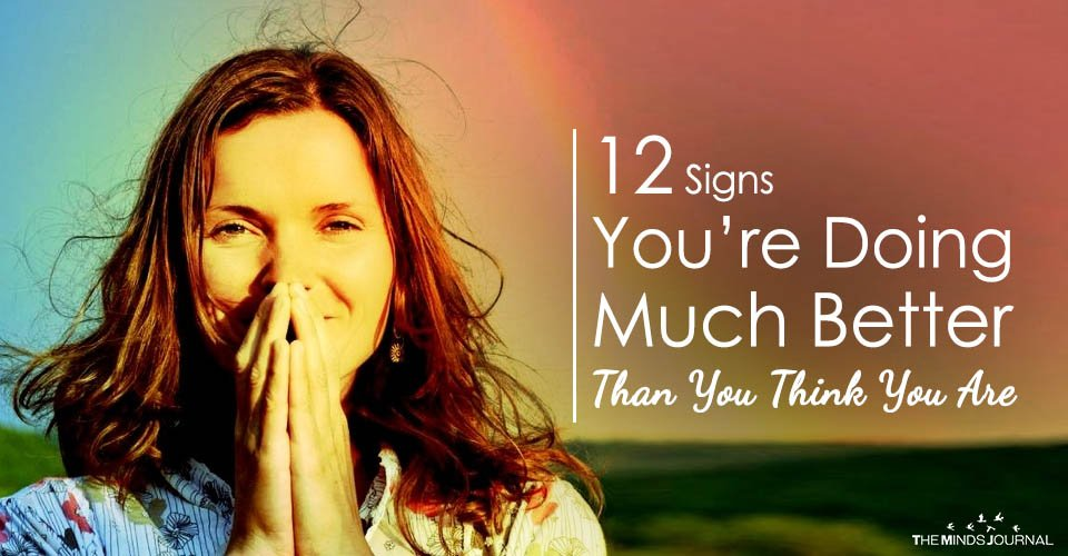 12 Signs You're Doing Much Better Than You Think You Are