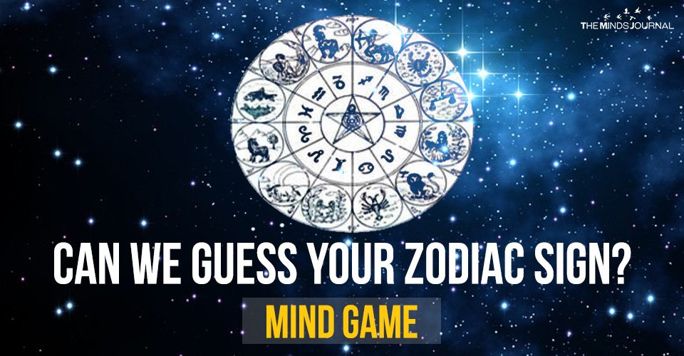 CAN WE GUESS YOUR ZODIAC SIGN – MIND GAME