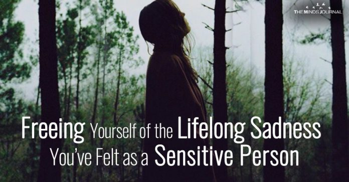 Freeing Yourself of the Lifelong Sadness You've Felt as a Sensitive Person