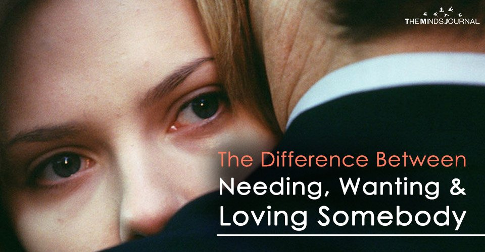 The Difference Between Needing, Wanting And Loving Somebody2