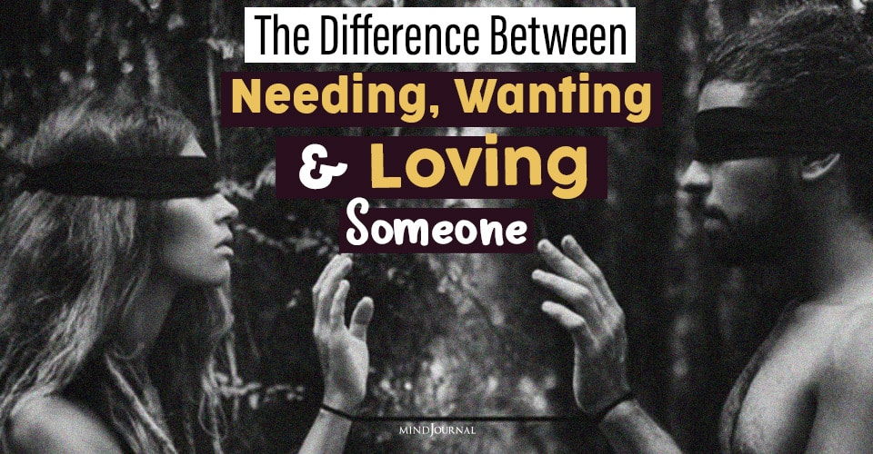 The Difference Between Needing, Wanting