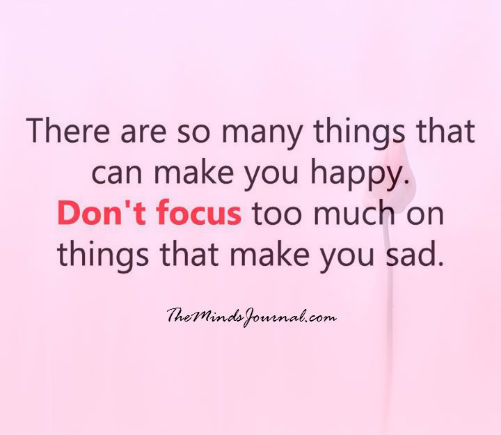 Don't focus too much on the things that make you sad