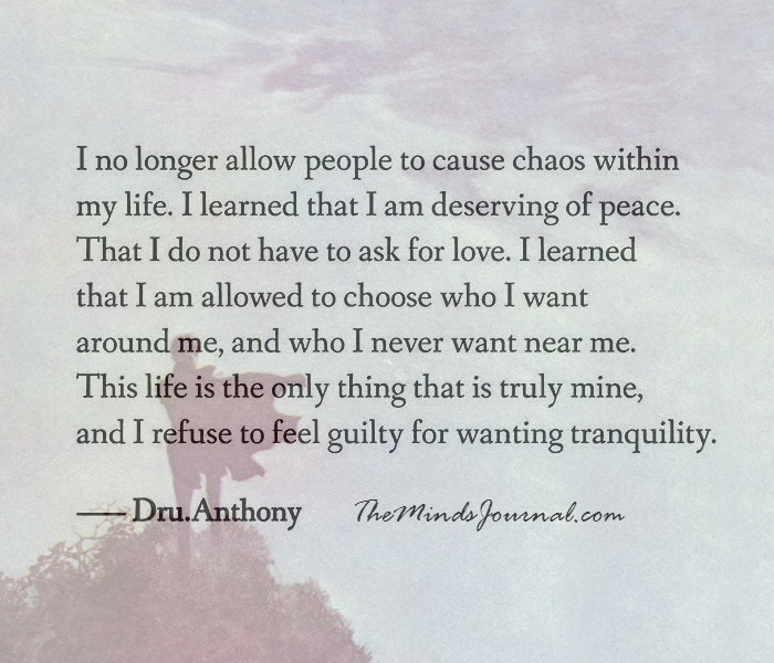 I no longer allow people to cause chaos in my life