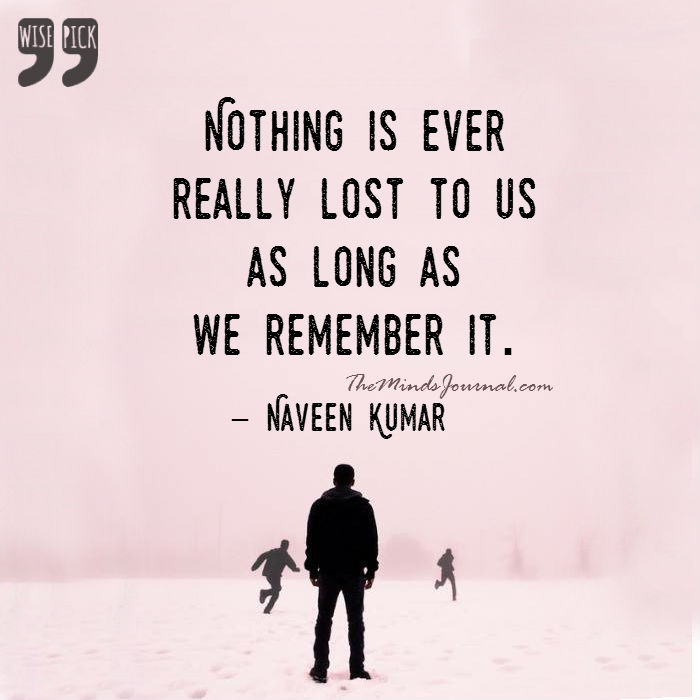 Nothing is ever lost to us