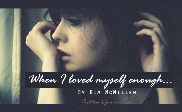 WHEN I LOVED MYSELF ENOUGH – BY KIM MCMILLEN