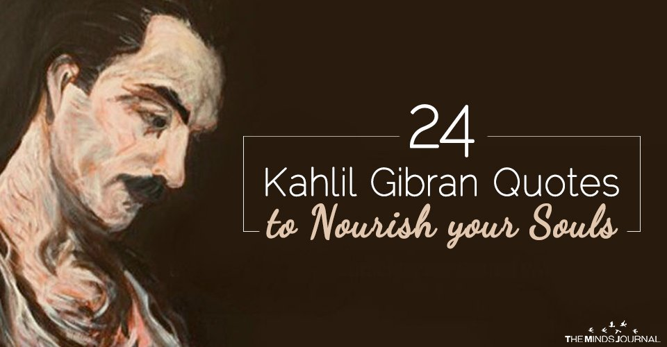 24 Kahlil Gibran Quotes to Nourish your Souls
