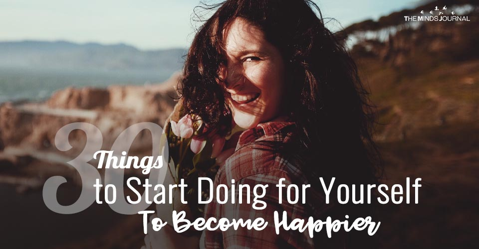How To Choose Yourself? 30 Things to Start Doing for Yourself To Become Happier