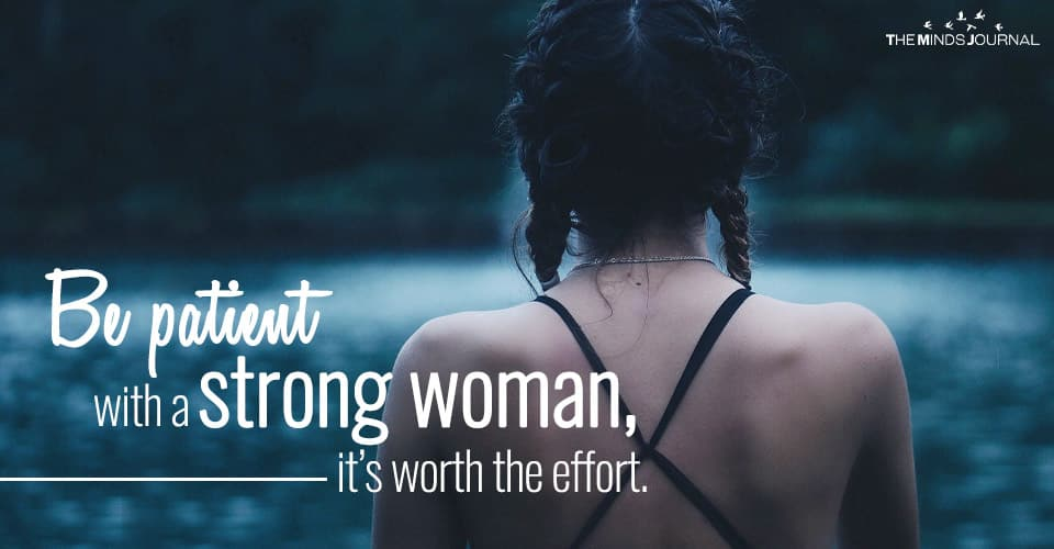 Be Patient With A Strong Woman