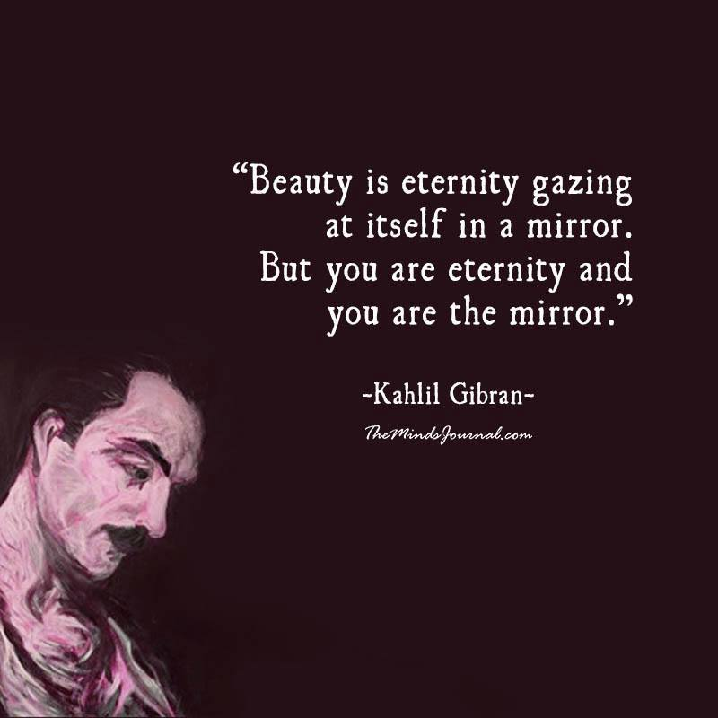 Beauty is eternity gazing at itself in a mirror
