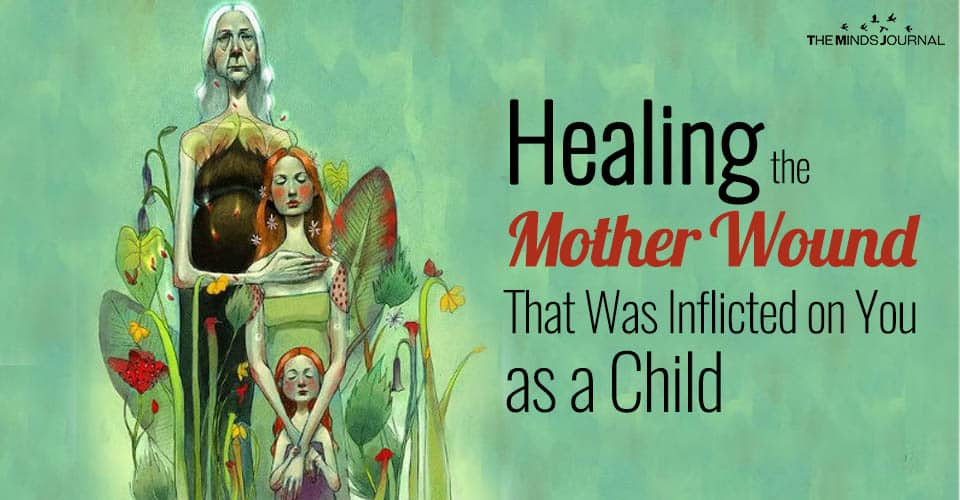 Healing the Mother Wound That Was Inflicted on You as a Child