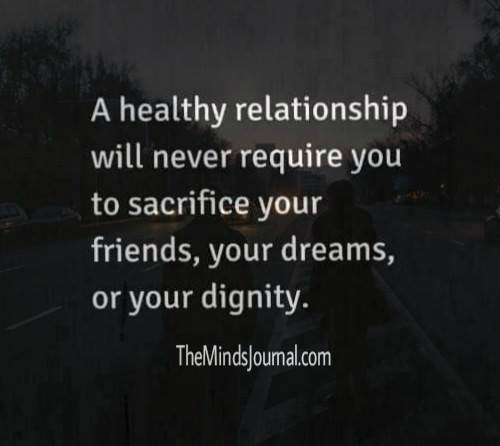 A healthy relationship will never require you to sacrifice