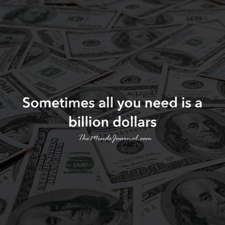 All you need is a billion dollars