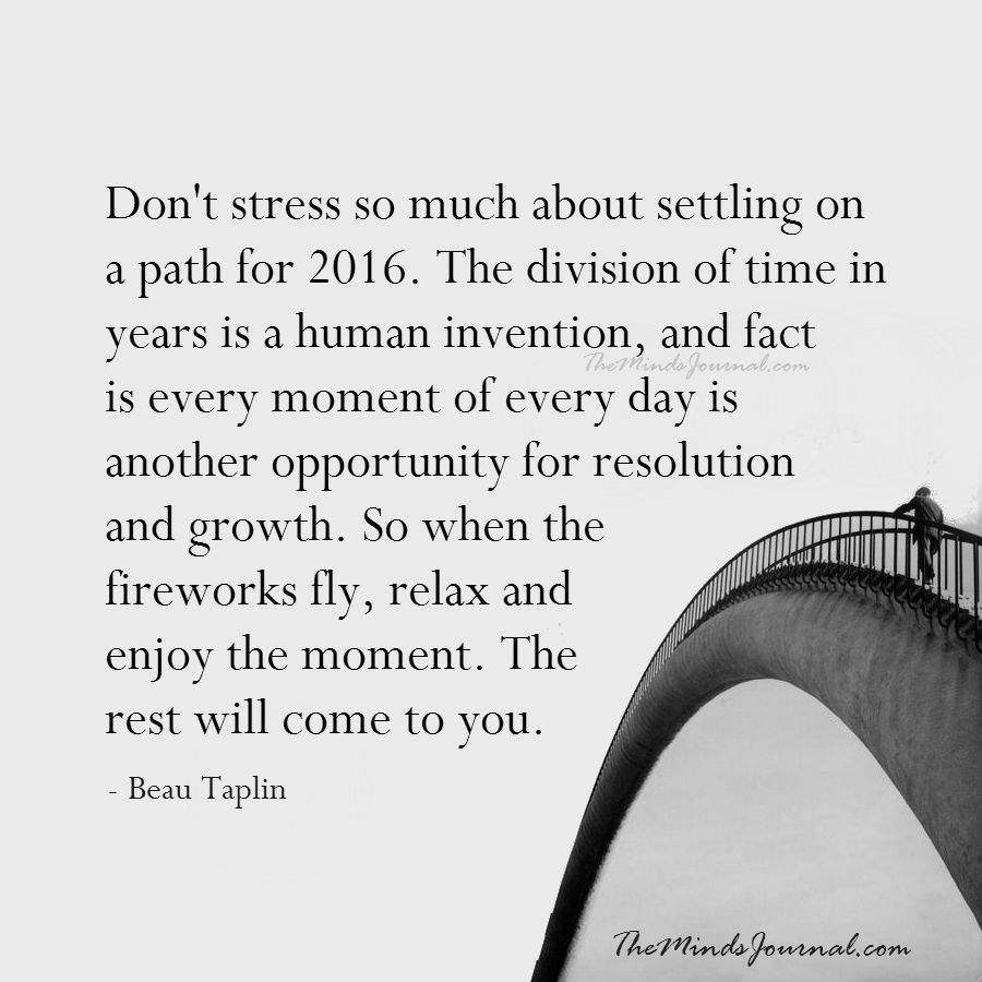 Don't stress so much about settling on a path for 2016.