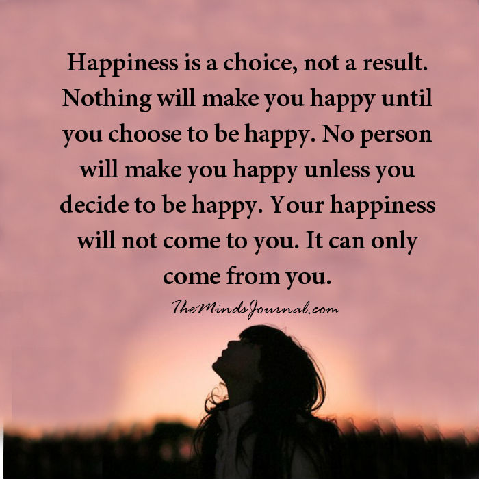 Happiness is a choice, not a result
