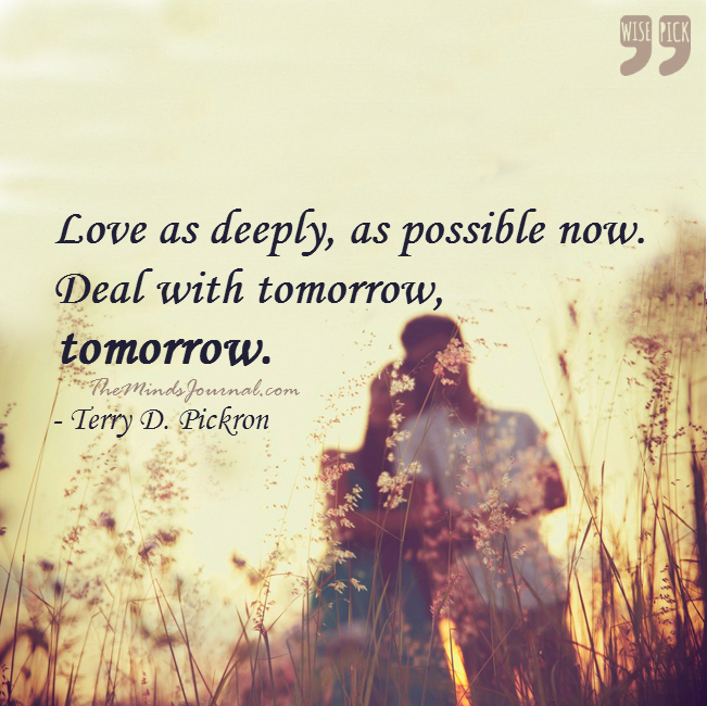 Love as deeply as possible Now