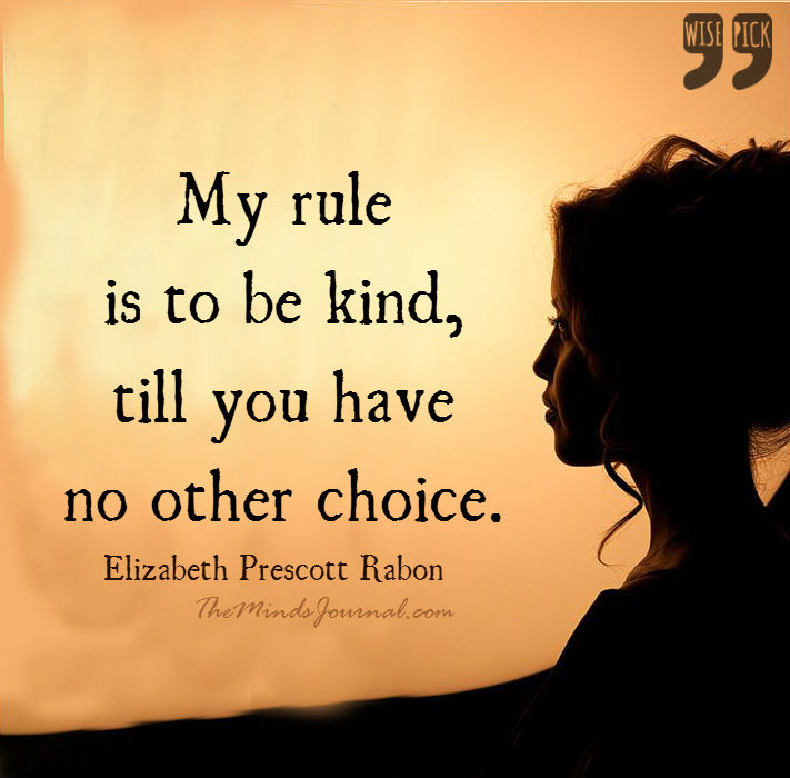 My rule is to be kind