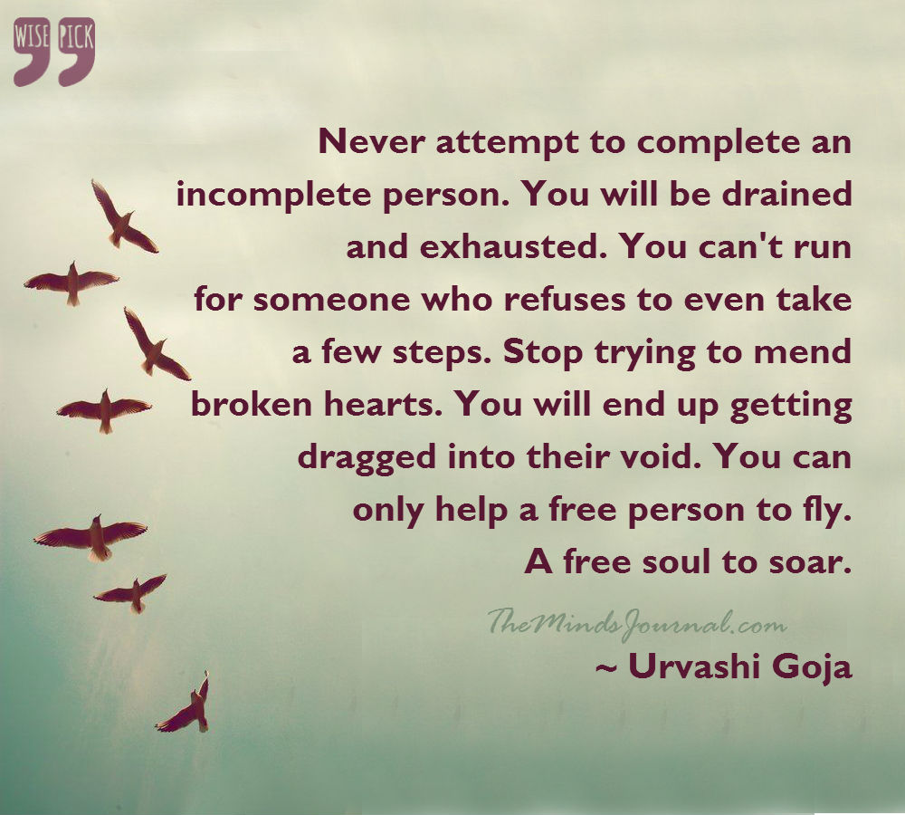 Never attempt to complete an incomplete person