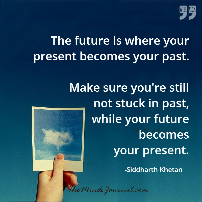 The future is where your present