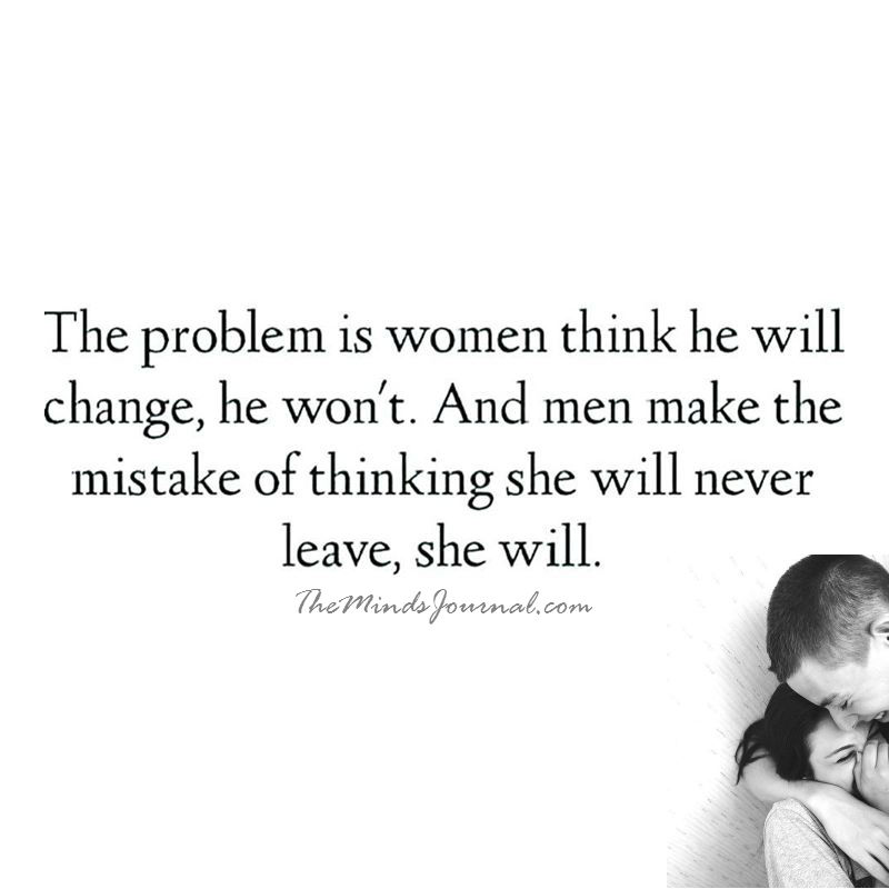The Problem is women think he will change