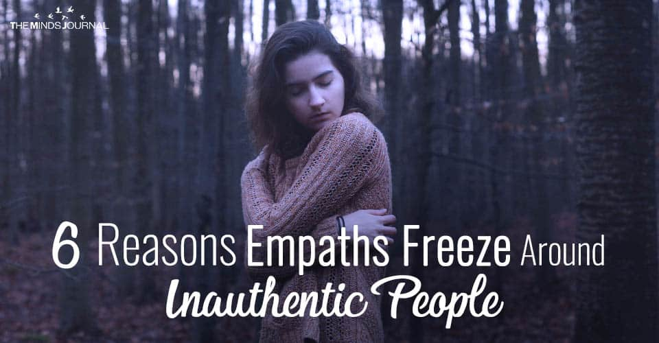 6 Reasons Empaths Freeze Around Inauthentic People