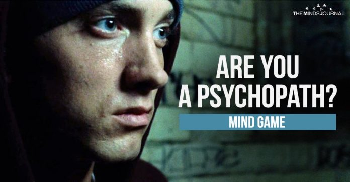 Are You a Psychopath Lets see if you Can You Pass This Test