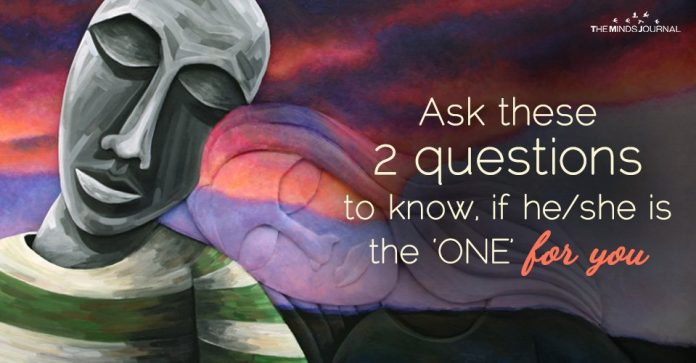 Ask These 2 Questions To Know, If HeShe Is The 'ONE' For You