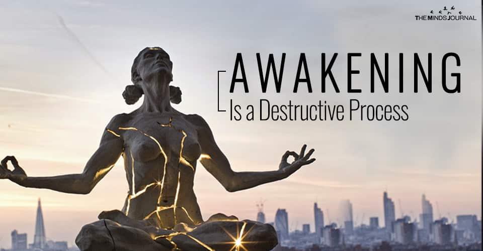 Awakening Is a Destructive Process