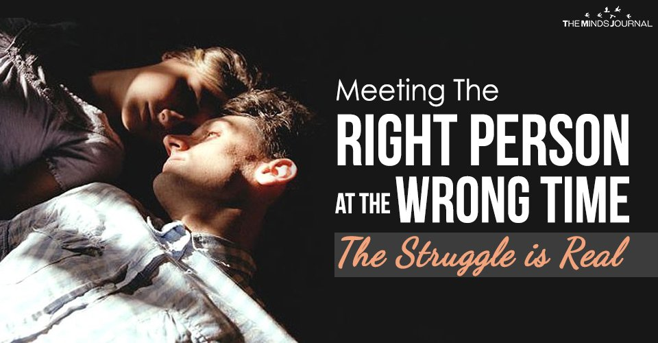 Meeting Right Person at The Wrong Time – The Struggle is Real