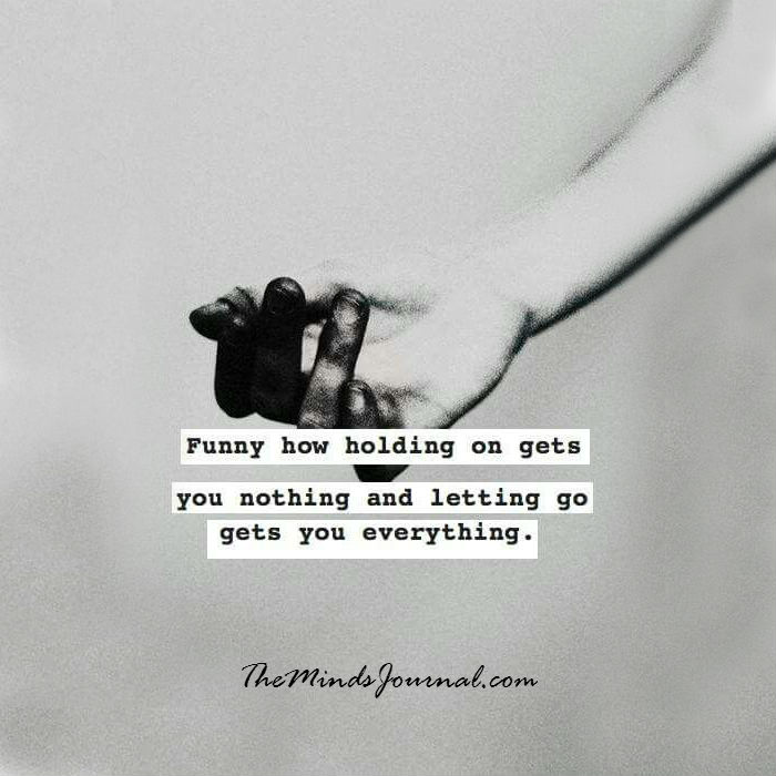 Funny how holding on gets you nothing