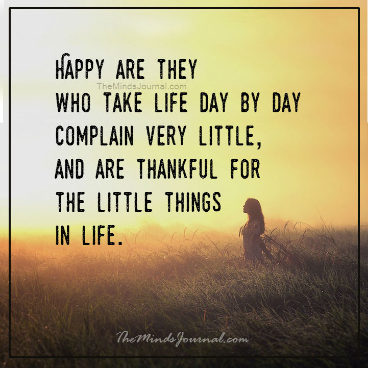 Happy are they who take life day by day