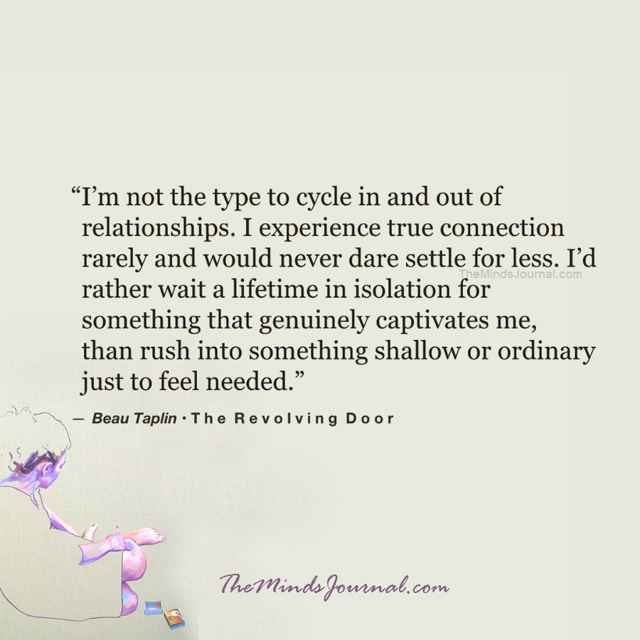 I am not the type to cycle in and out