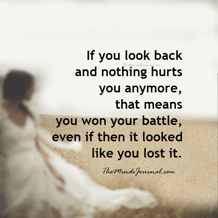 If you look back and nothing hurts